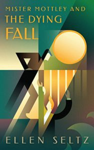 Mister Mottley and the Dying Fall by Ellen Seltz