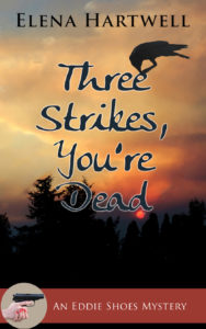 Three Strikes, You're Dead by Elena Hartwell – Eddie Shoes Character Guest Post